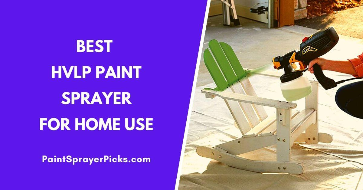 Best HVLP Paint Sprayer for Home Use – Top Picks and Reviews
