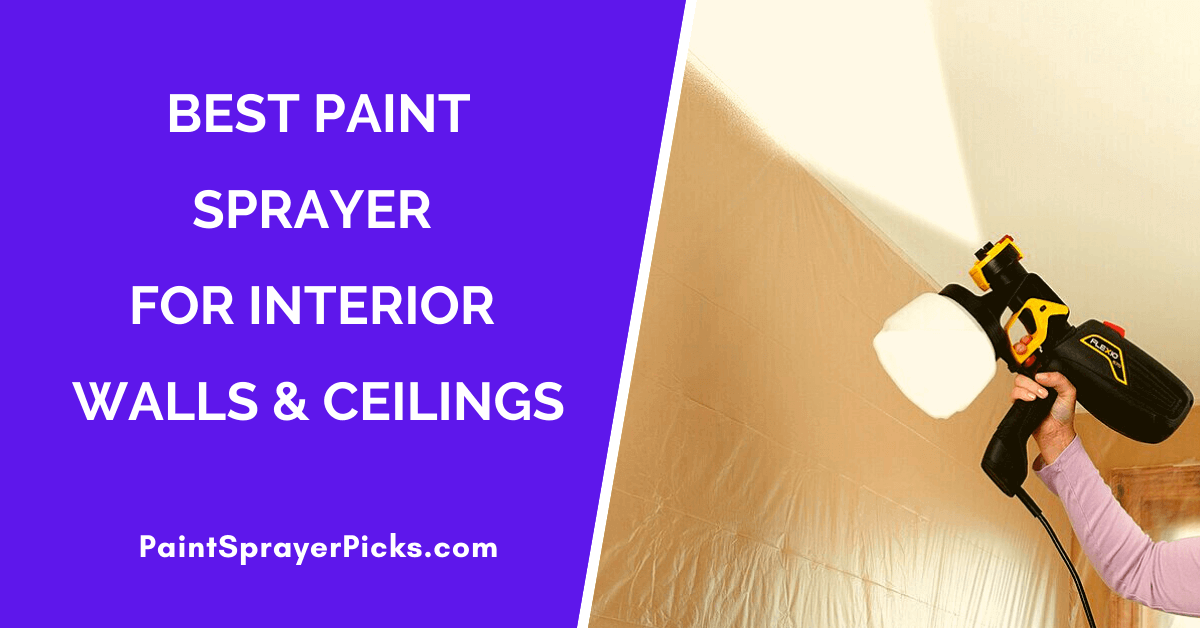 best paint sprayer for painting interior walls and ceilings