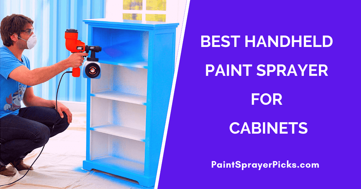 Best Handheld Paint Sprayer for Cabinets 2020 – The Definitive Guide & Reviews