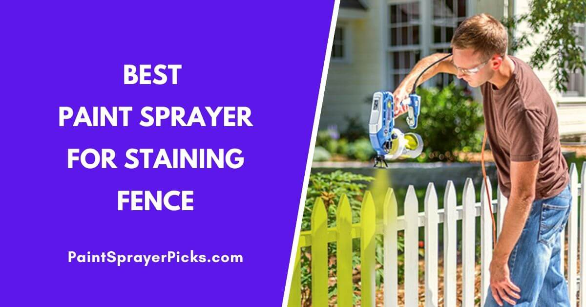 Best Paint Sprayer For Staining A Fence In 2020 – Reviews & Guide